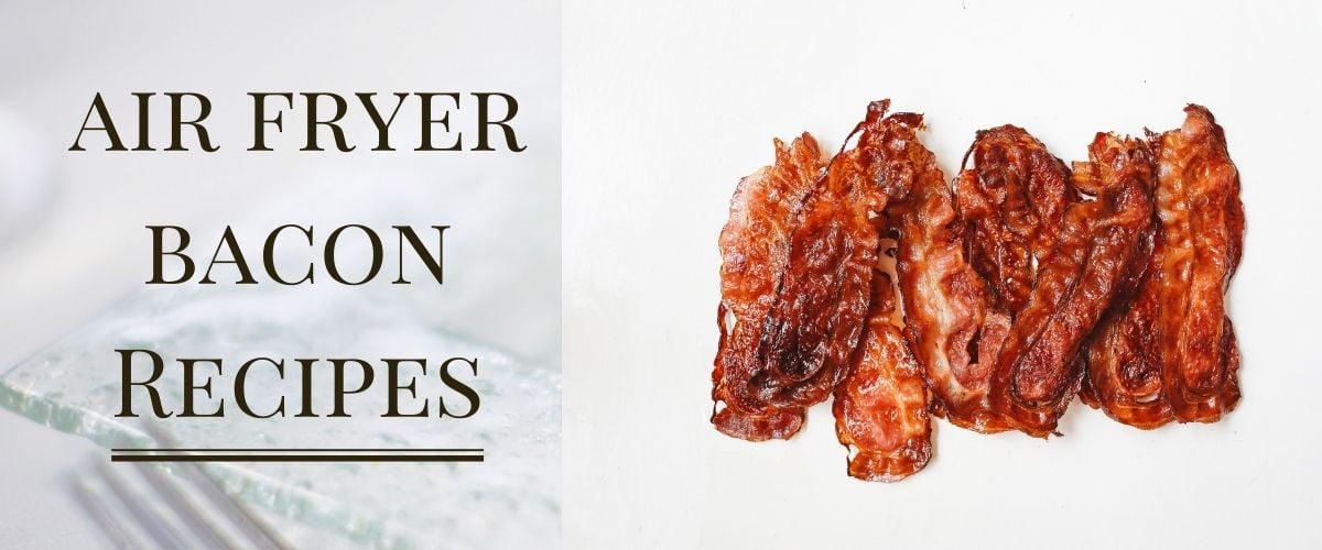 air fryer bacon recipes
