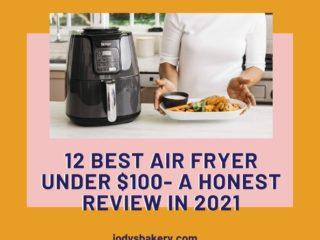12 Best Air Fryer Under $100- A Honest Review In 2021